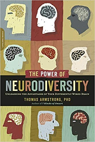 Armstrong, Thomas.  The Power of Neurodiversity:  Unleashing the Advantages of Your Differently Wired Brain.Cambridge, MA:  DaCapo Lifelong/Perseus Books, 2011..