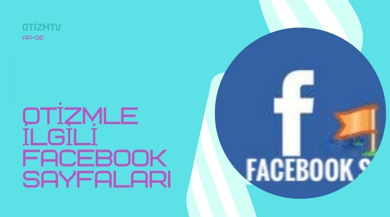 Otizm Hakkında Açılmış Facebook Sayfalar